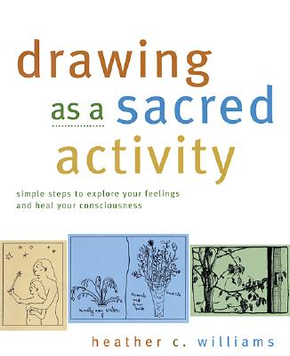 Drawing As a Sacred Activity By Williams, Heather C.