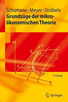 Grundzuge der mikrookonomischen Theorie By Schumann, Jochen/ Meyer, Ulrich/ Strobele, Wolfgang